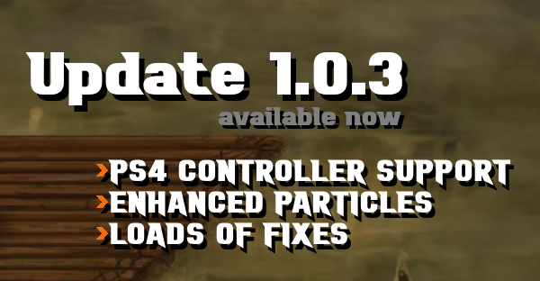 New update 1.0.3 – PS4 Controller support, enhanced abilities, loads of fixes